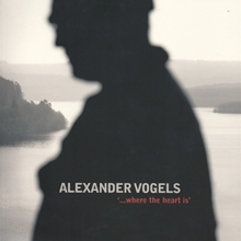 Alexander Vogels - '...Where the heart s'